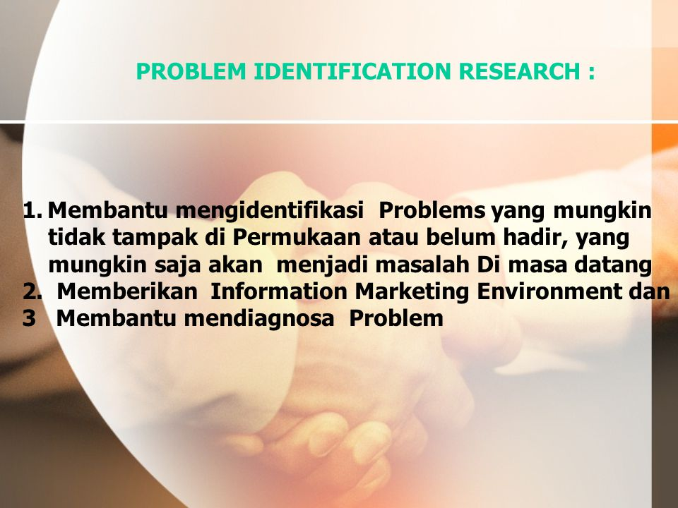 PROBLEM IDENTIFICATION RESEARCH :