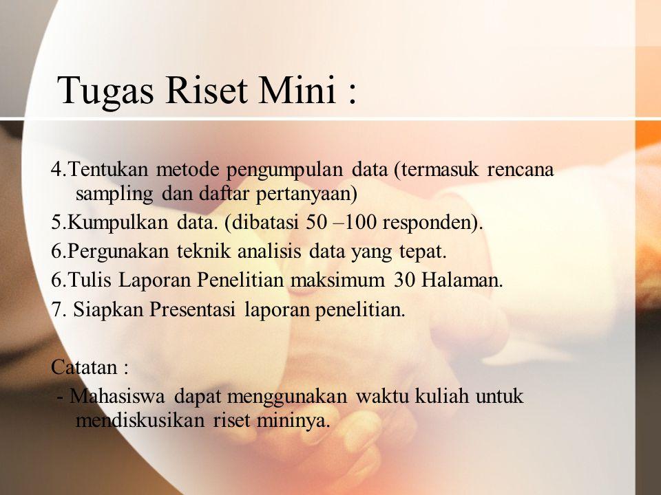 Tugas Riset Mini : 4.Tentukan metode pengumpulan data (termasuk rencana sampling dan daftar pertanyaan)