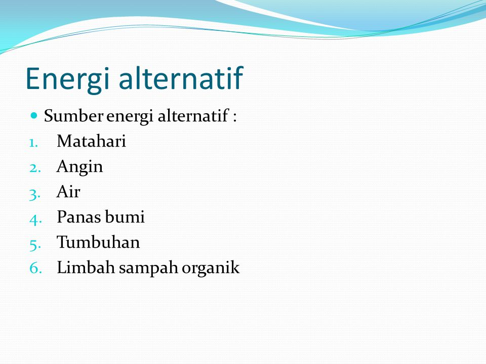 Energi alternatif Sumber energi alternatif : Matahari Angin Air