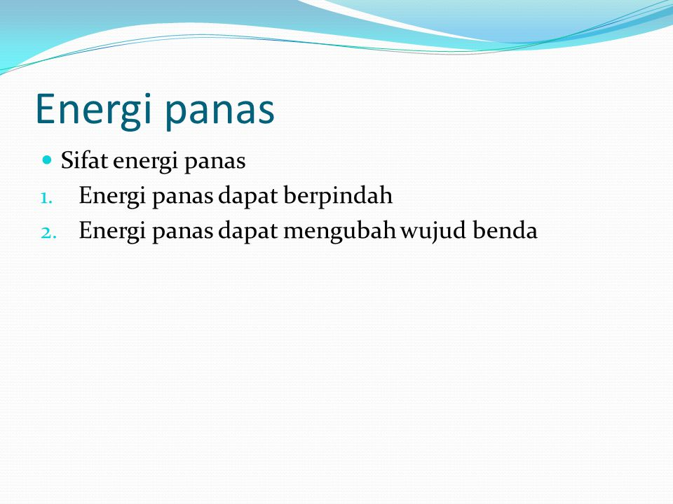 Energi panas Sifat energi panas Energi panas dapat berpindah