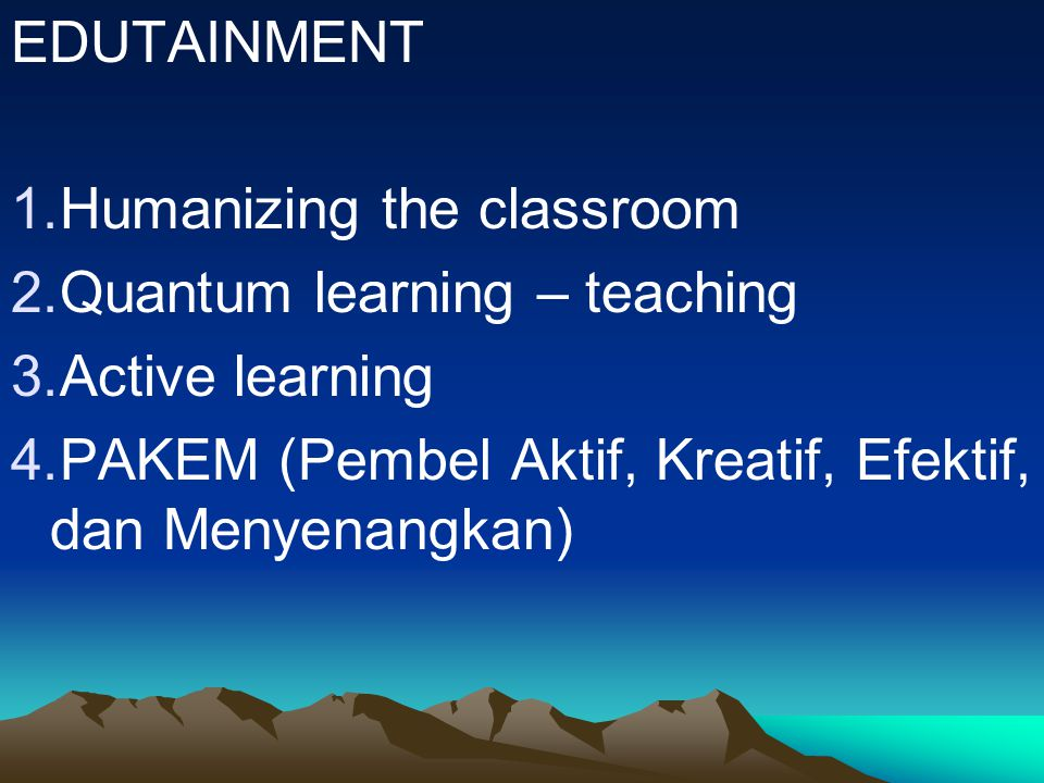 EDUTAINMENT Humanizing the classroom. Quantum learning – teaching.
