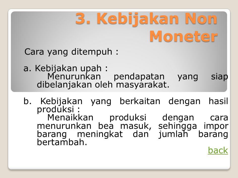 3. Kebijakan Non Moneter Cara yang ditempuh : a. Kebijakan upah :