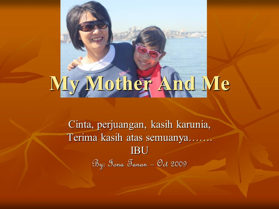 My Mother And Me Cinta, perjuangan, kasih karunia,