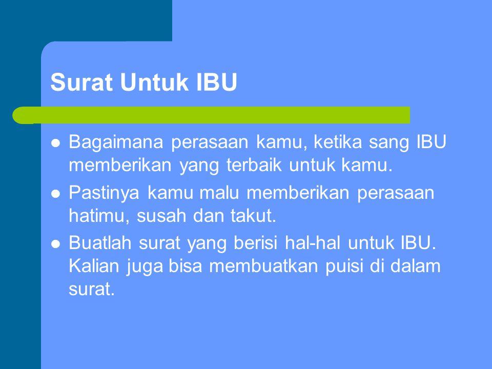 Surat Untuk IBU Bagaimana perasaan kamu, ketika sang IBU memberikan yang terbaik untuk kamu.