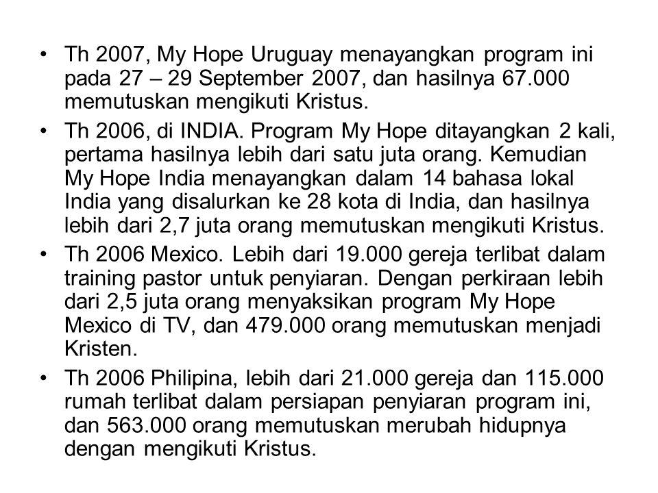 Th 2007, My Hope Uruguay menayangkan program ini pada 27 – 29 September 2007, dan hasilnya 67.000 memutuskan mengikuti Kristus.