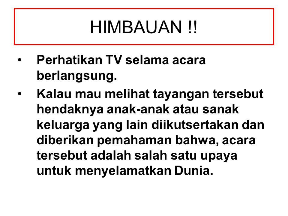HIMBAUAN !! Perhatikan TV selama acara berlangsung.