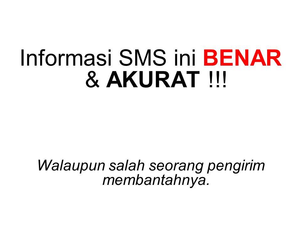 Informasi SMS ini BENAR & AKURAT !!!