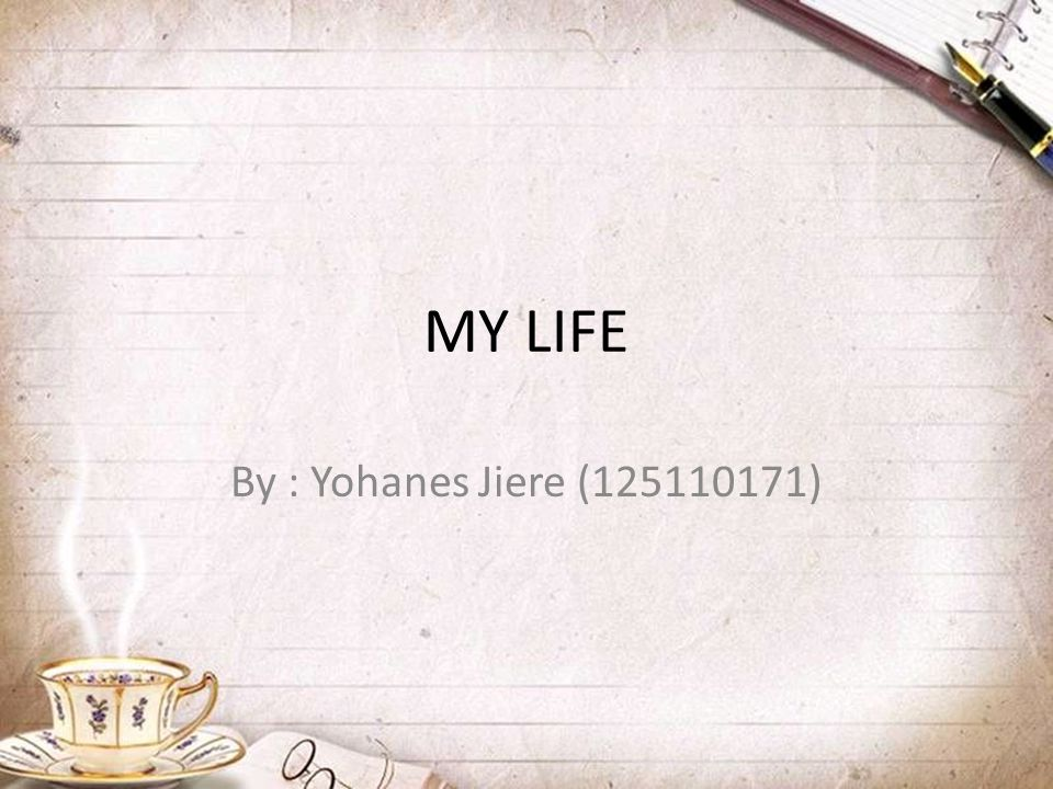 MY LIFE By : Yohanes Jiere (125110171)