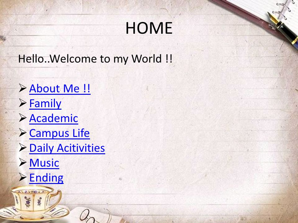 HOME Hello..Welcome to my World !! About Me !! Family Academic