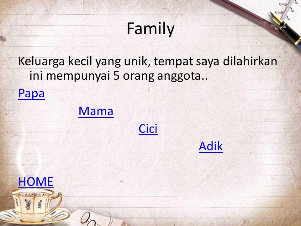 Family Keluarga kecil yang unik, tempat saya dilahirkan ini mempunyai 5 orang anggota..