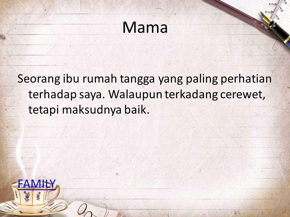 Mama Seorang ibu rumah tangga yang paling perhatian terhadap saya.