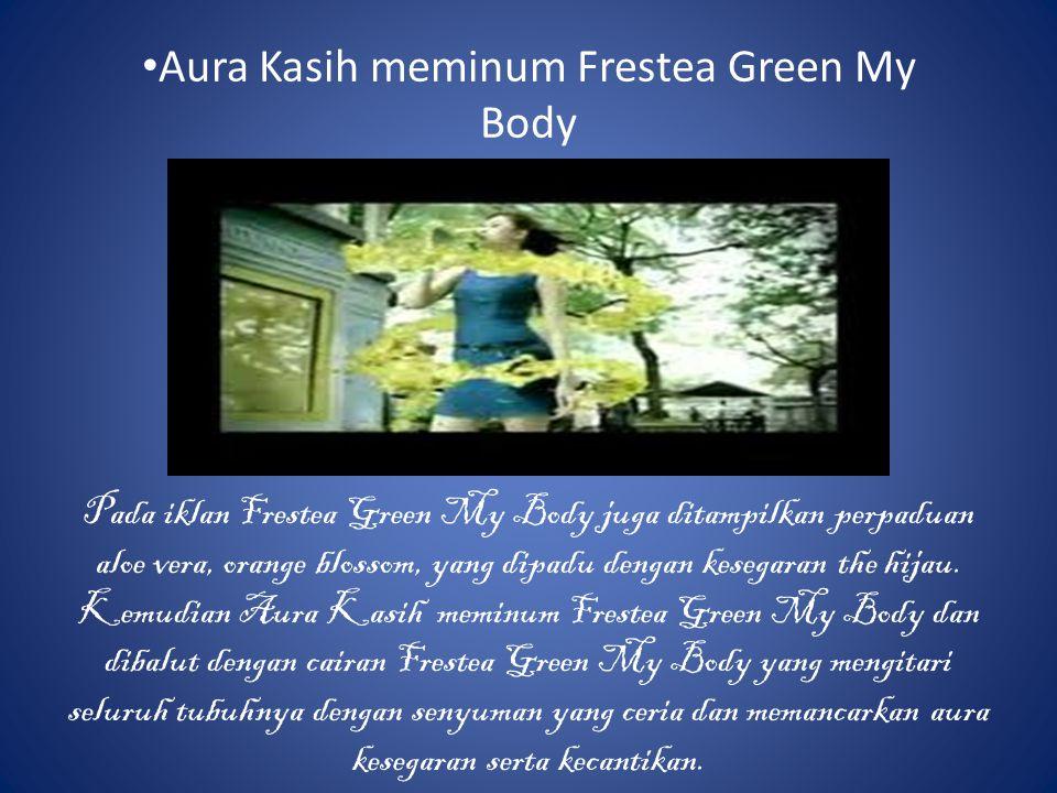 Aura Kasih meminum Frestea Green My Body Pada iklan Frestea Green My Body juga ditampilkan perpaduan aloe vera, orange blossom, yang dipadu dengan kesegaran the hijau.