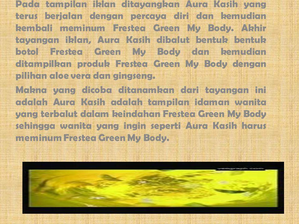 Pada tampilan iklan ditayangkan Aura Kasih yang terus berjalan dengan percaya diri dan kemudian kembali meminum Frestea Green My Body. Akhir tayangan iklan, Aura Kasih dibalut bentuk bentuk botol Frestea Green My Body dan kemudian ditampilkan produk Frestea Green My Body dengan pilihan aloe vera dan gingseng.