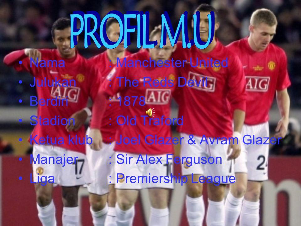 PROFIL M.U Nama : Manchester United Julukan : The Reds Devil