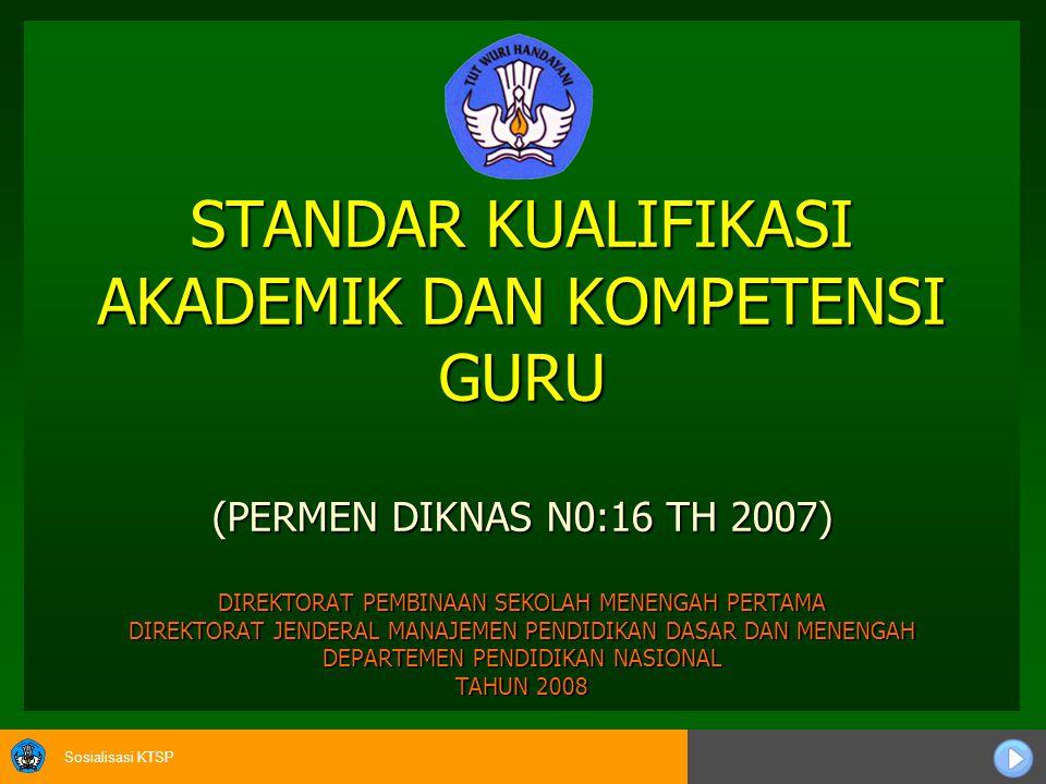 STANDAR KUALIFIKASI AKADEMIK DAN KOMPETENSI GURU (PERMEN DIKNAS N0:16 TH 2007) DIREKTORAT PEMBINAAN SEKOLAH MENENGAH PERTAMA DIREKTORAT JENDERAL MANAJEMEN PENDIDIKAN DASAR DAN MENENGAH DEPARTEMEN PENDIDIKAN NASIONAL TAHUN 2008