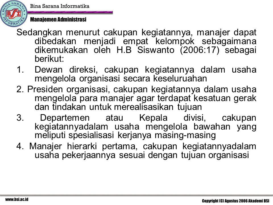 Sedangkan menurut cakupan kegiatannya, manajer dapat dibedakan menjadi empat kelompok sebagaimana dikemukakan oleh H.B Siswanto (2006:17) sebagai berikut: