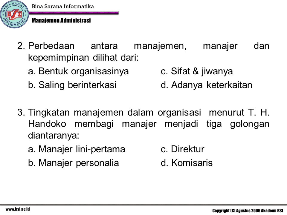 2. Perbedaan antara manajemen, manajer dan kepemimpinan dilihat dari: