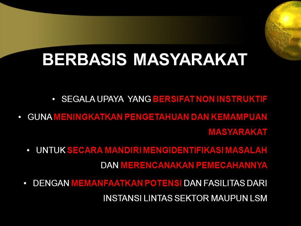 BERBASIS MASYARAKAT SEGALA UPAYA YANG BERSIFAT NON INSTRUKTIF