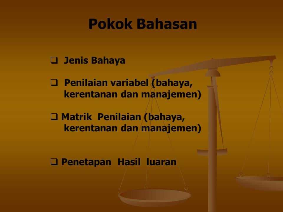 Pokok Bahasan Jenis Bahaya Penilaian variabel (bahaya,