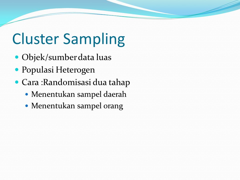 Cluster Sampling Objek/sumber data luas Populasi Heterogen