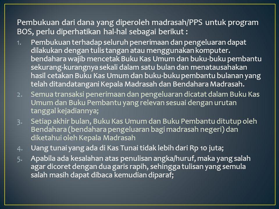 Pembukuan dari dana yang diperoleh madrasah/PPS untuk program BOS, perlu diperhatikan hal-hal sebagai berikut :