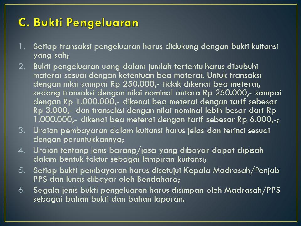 C. Bukti Pengeluaran Setiap transaksi pengeluaran harus didukung dengan bukti kuitansi yang sah;