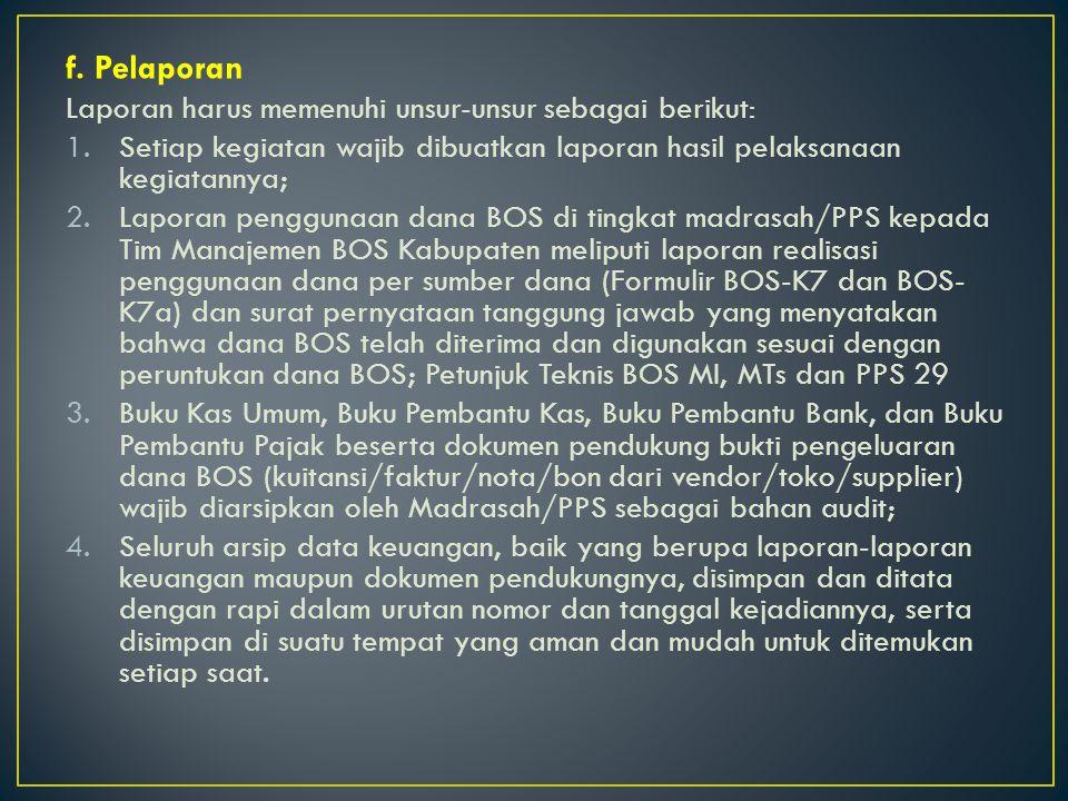 f. Pelaporan Laporan harus memenuhi unsur-unsur sebagai berikut: