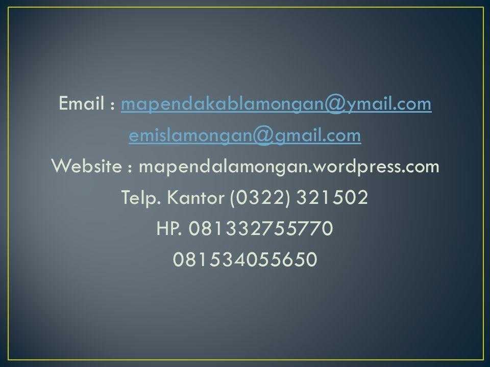 Email : mapendakablamongan@ymail.com emislamongan@gmail.com Website : mapendalamongan.wordpress.com Telp.