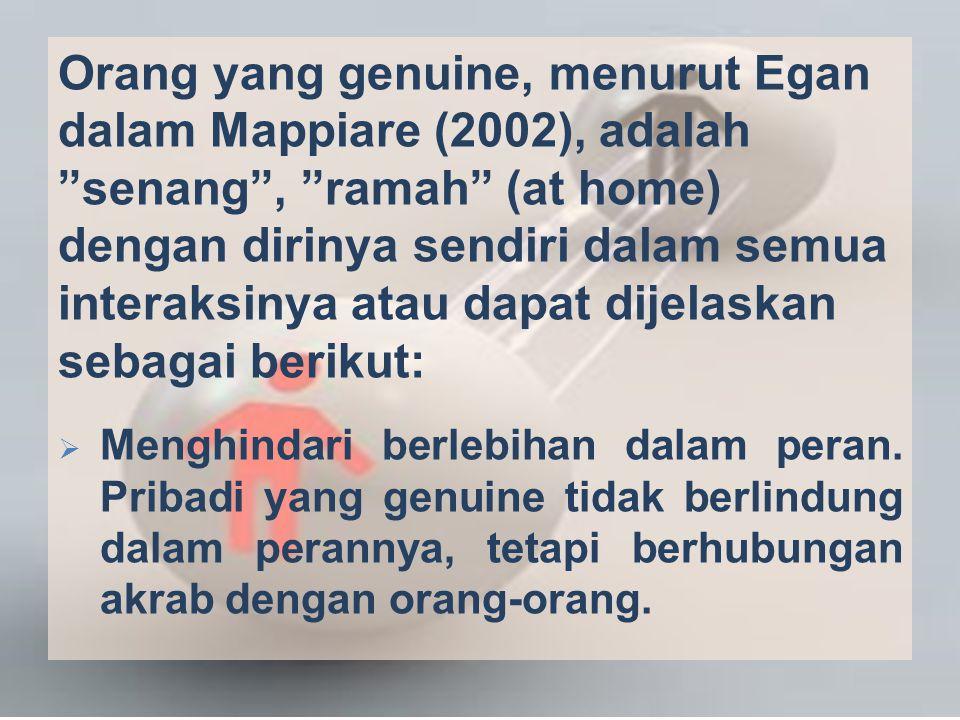Orang yang genuine, menurut Egan dalam Mappiare (2002), adalah senang , ramah (at home) dengan dirinya sendiri dalam semua interaksinya atau dapat dijelaskan sebagai berikut: