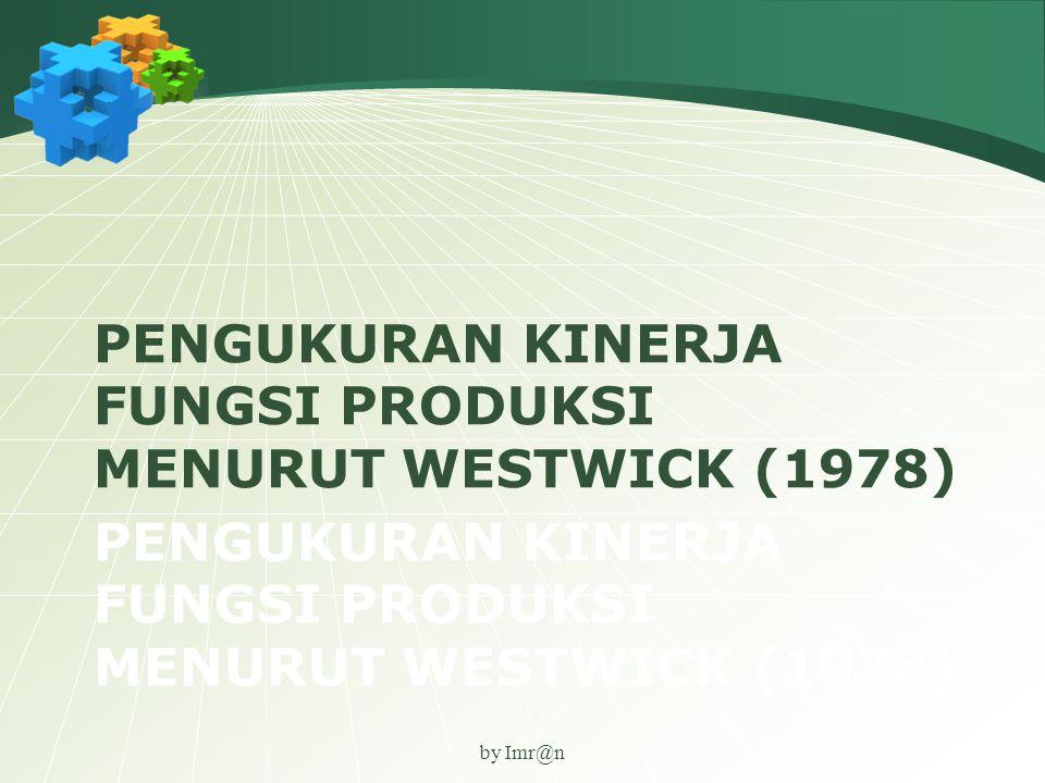 PENGUKURAN KINERJA FUNGSI PRODUKSI MENURUT WESTWICK (1978)
