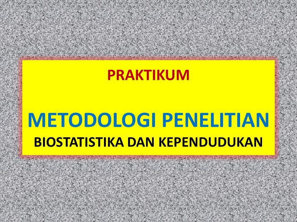 PRAKTIKUM METODOLOGI PENELITIAN BIOSTATISTIKA DAN KEPENDUDUKAN