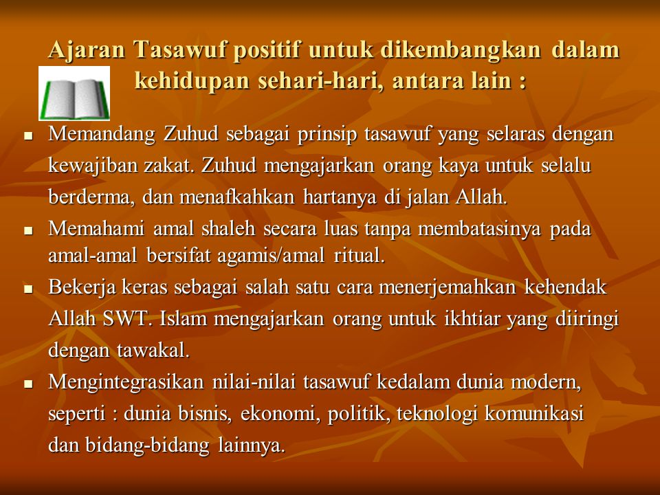 Ajaran Tasawuf positif untuk dikembangkan dalam kehidupan sehari-hari, antara lain :