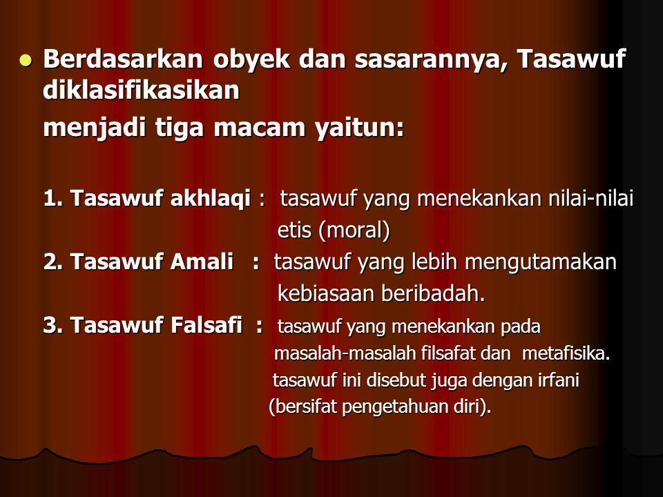 Berdasarkan obyek dan sasarannya, Tasawuf diklasifikasikan