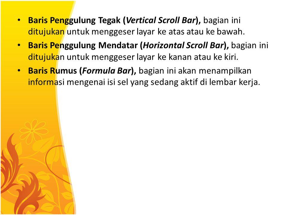 Baris Penggulung Tegak (Vertical Scroll Bar), bagian ini ditujukan untuk menggeser layar ke atas atau ke bawah.