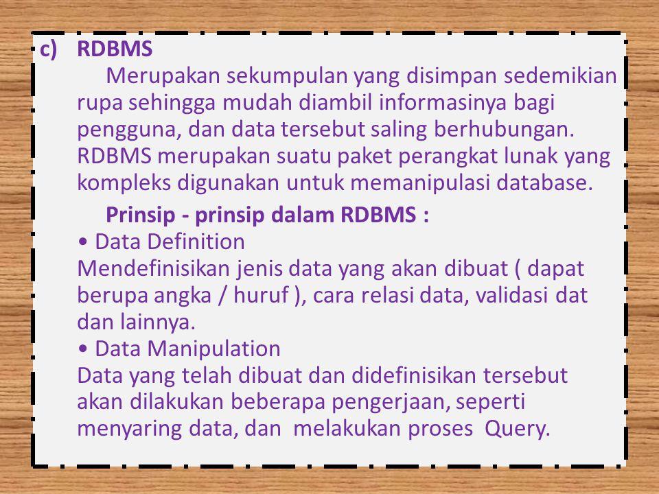 RDBMS Merupakan sekumpulan yang disimpan sedemikian rupa sehingga mudah diambil informasinya bagi pengguna, dan data tersebut saling berhubungan. RDBMS merupakan suatu paket perangkat lunak yang kompleks digunakan untuk memanipulasi database.