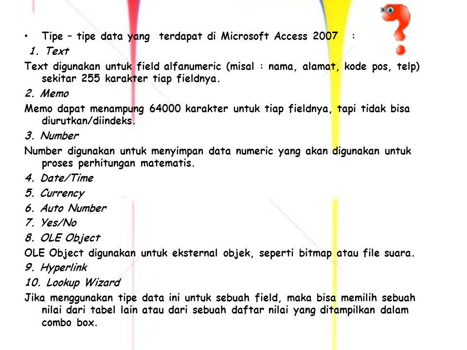 Tipe – tipe data yang terdapat di Microsoft Access 2007 :
