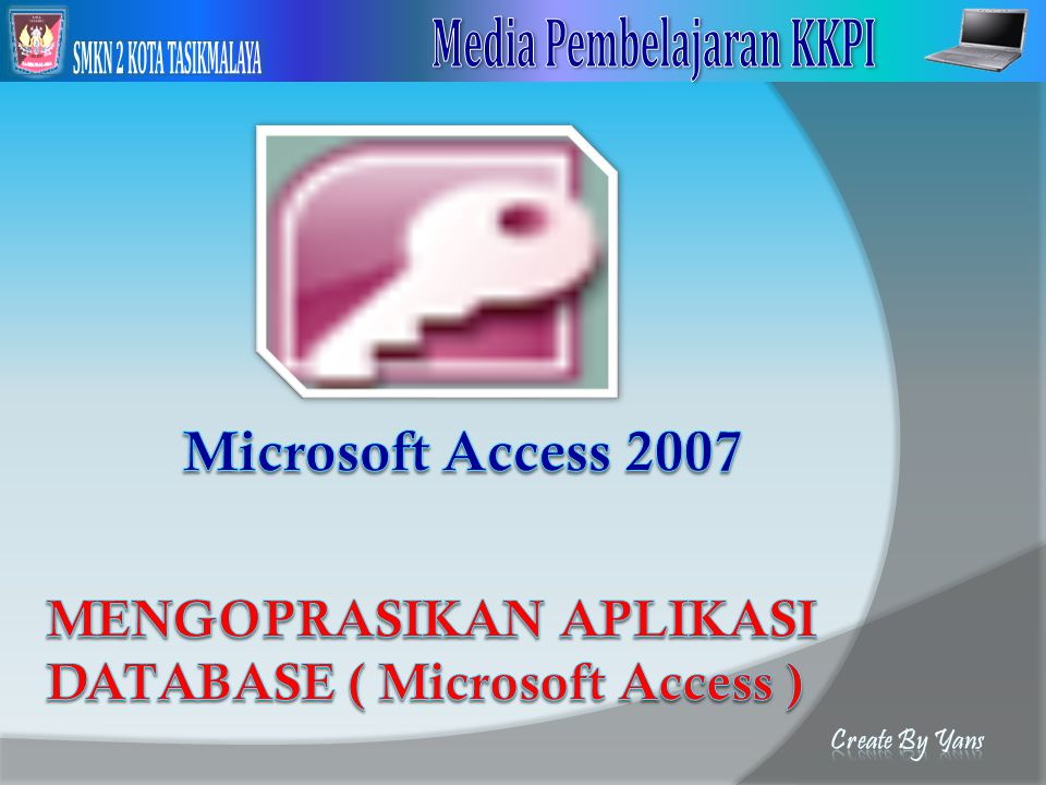 MENGOPRASIKAN APLIKASI DATABASE ( Microsoft Access )