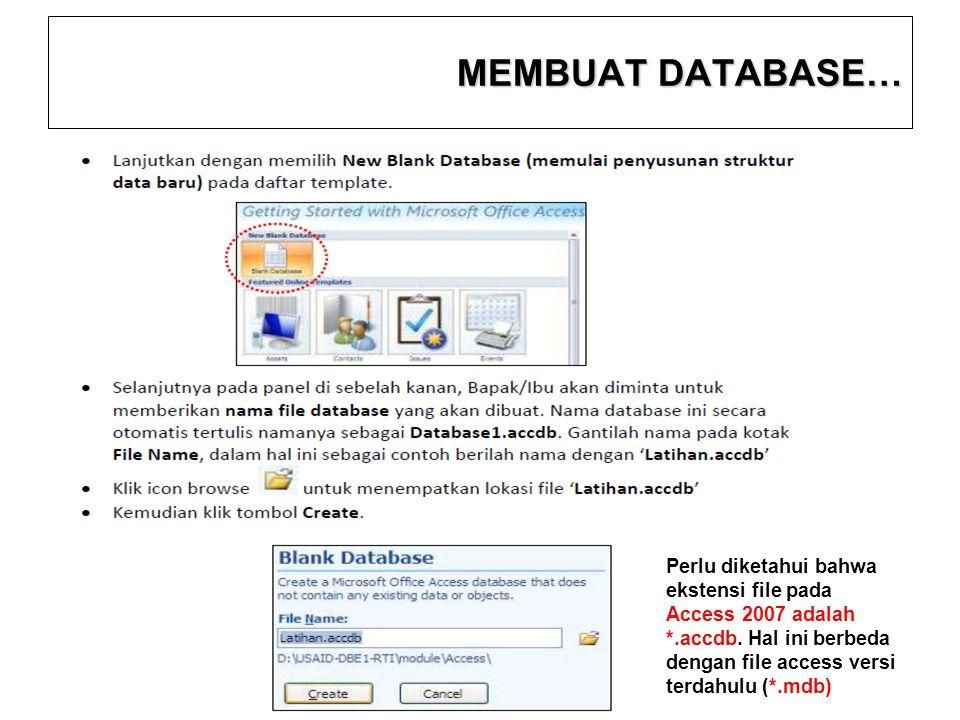 MEMBUAT DATABASE… Perlu diketahui bahwa ekstensi file pada Access 2007 adalah *.accdb. Hal ini berbeda dengan file access versi terdahulu (*.mdb)