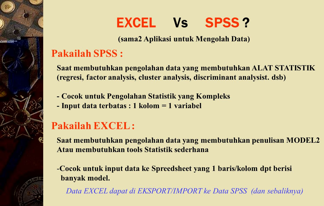 EXCEL Vs SPSS Pakailah SPSS : Pakailah EXCEL :