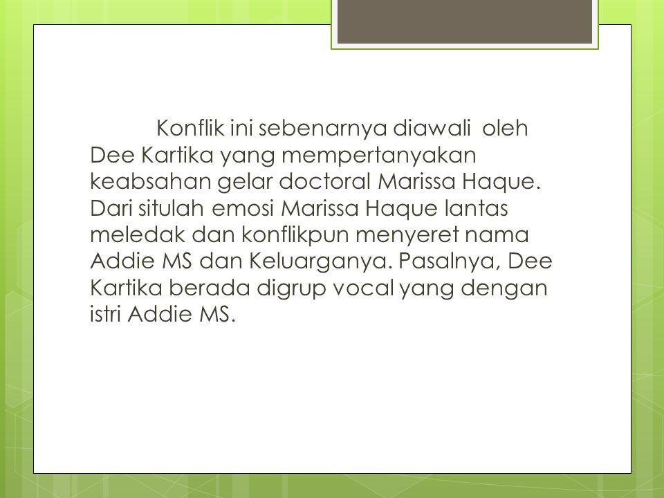 Konflik ini sebenarnya diawali oleh Dee Kartika yang mempertanyakan keabsahan gelar doctoral Marissa Haque.