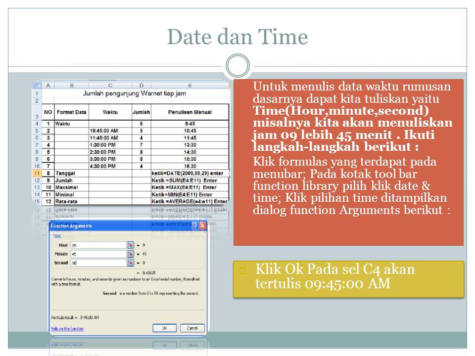 Date dan Time Klik Ok Pada sel C4 akan tertulis 09:45:00 AM