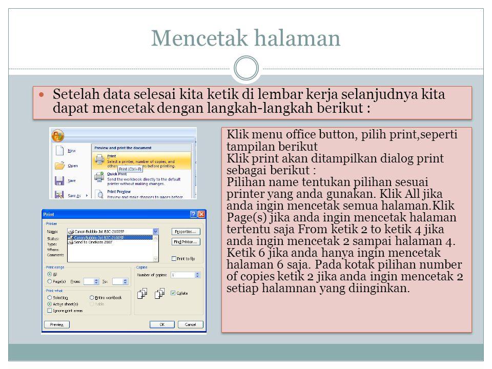 Mencetak halaman Setelah data selesai kita ketik di lembar kerja selanjudnya kita dapat mencetak dengan langkah-langkah berikut :