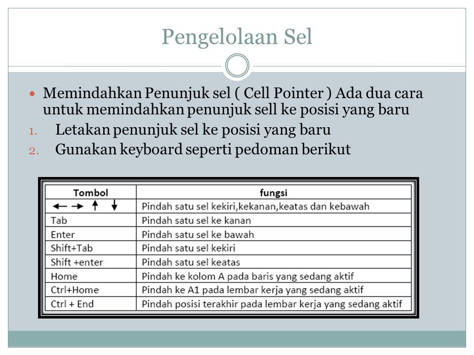 Pengelolaan Sel Memindahkan Penunjuk sel ( Cell Pointer ) Ada dua cara untuk memindahkan penunjuk sell ke posisi yang baru.