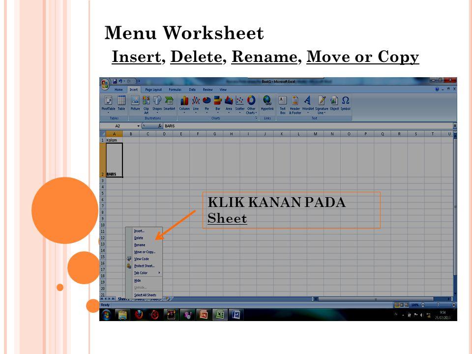 Menu Worksheet Insert, Delete, Rename, Move or Copy
