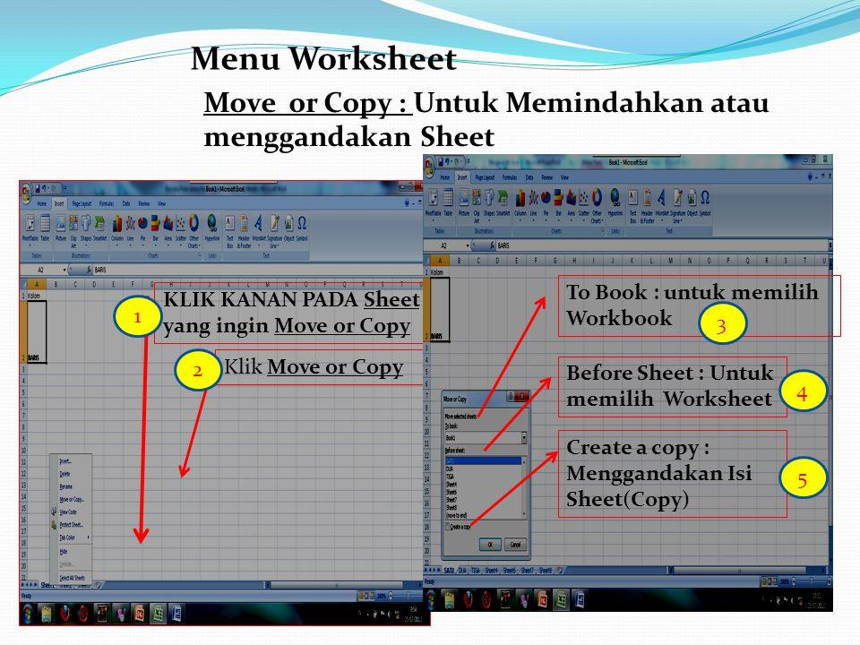 Menu Worksheet Move or Copy : Untuk Memindahkan atau menggandakan Sheet. To Book : untuk memilih Workbook.