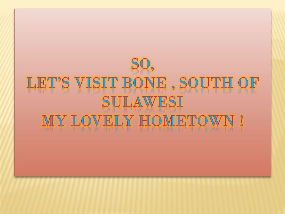 So, Let's Visit Bone , South Of Sulawesi My Lovely Hometown !