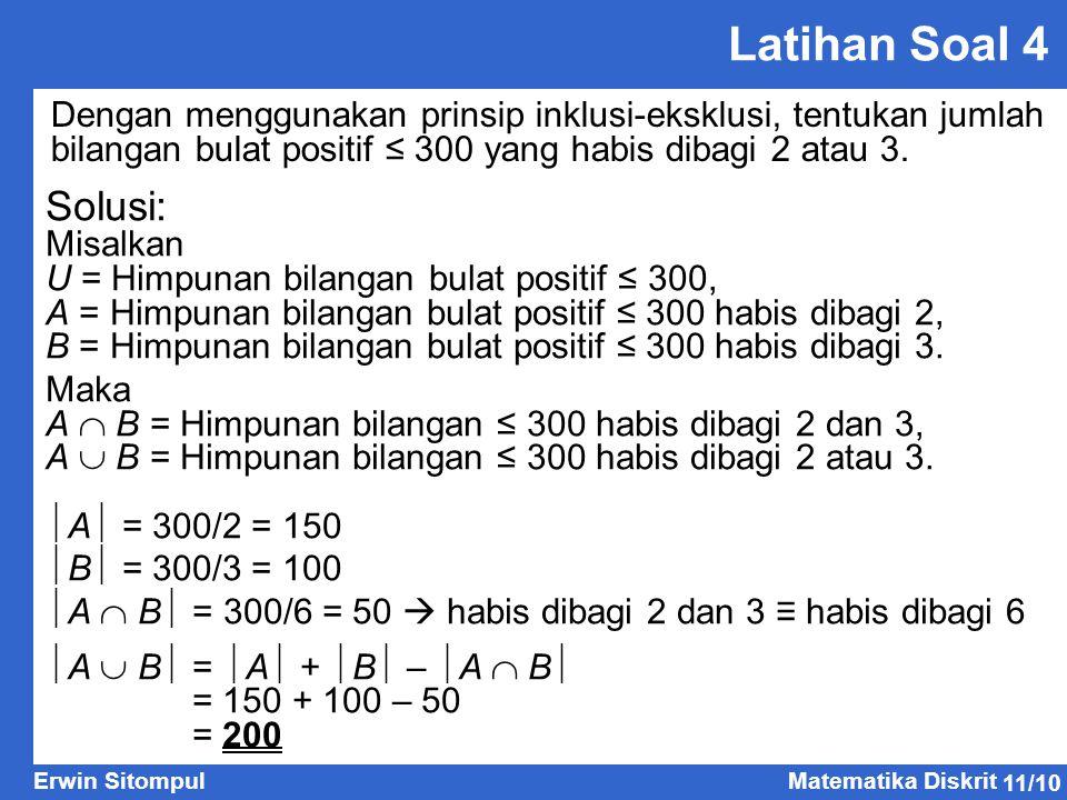Latihan Soal 4 Dengan menggunakan prinsip inklusi-eksklusi, tentukan jumlah bilangan bulat positif ≤ 300 yang habis dibagi 2 atau 3.