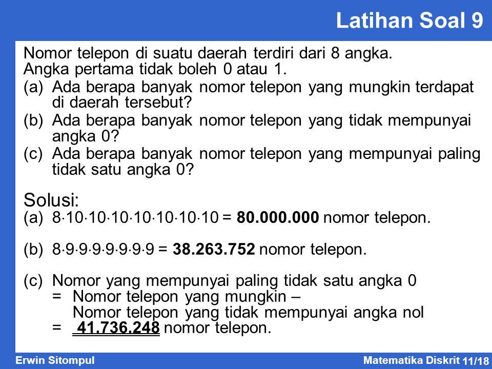 Latihan Soal 9 Nomor telepon di suatu daerah terdiri dari 8 angka. Angka pertama tidak boleh 0 atau 1.