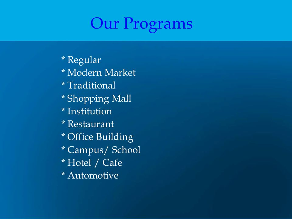 Our Programs * Regular * Modern Market * Traditional * Shopping Mall