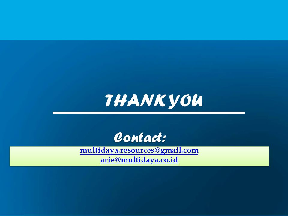 THANK YOU Contact: multidaya.resources@gmail.com arie@multidaya.co.id